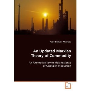 An Updated Marxian Theory of Commodity: An Alternative Key to Making Sense of Capitalist Production. By Pablo Ahumada.