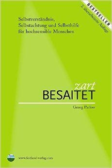 Buch über / für Hochsensible Menschen // http://www.amazon.de/Zart-besaitet-Selbstverst%C3%A4ndnis-Selbstachtung-hochsensible/dp/3950176500/ref=pd_sim_b_10?ie=UTF8&refRID=07BRZHQVK9H1KNTSYY5J
