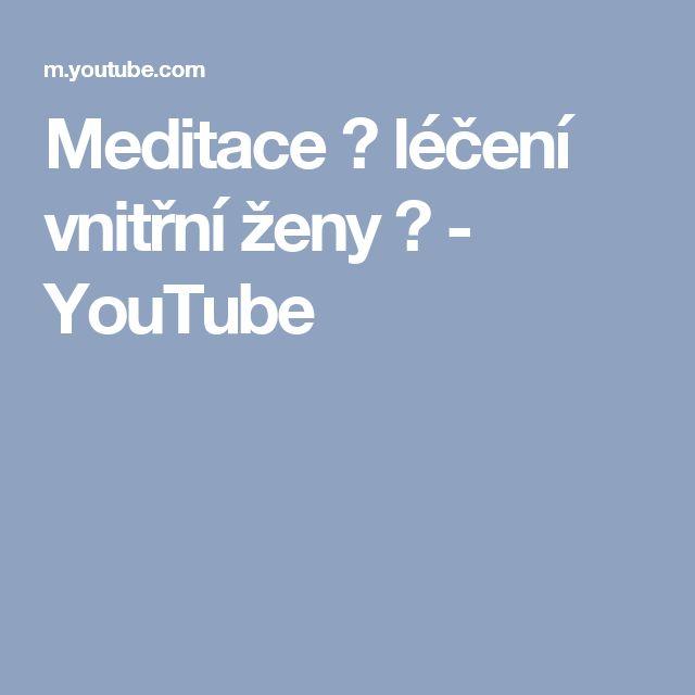 Meditace ♥ léčení vnitřní ženy ♥ - YouTube