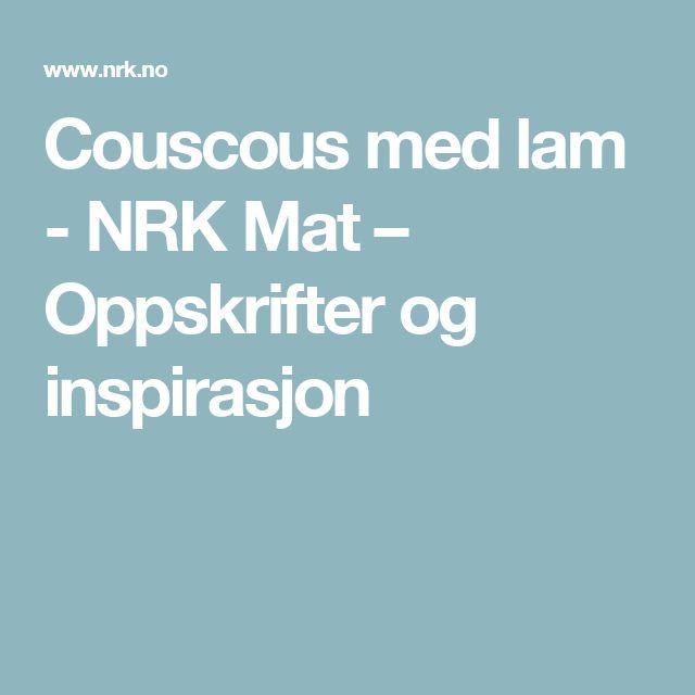 Couscous med lam - NRK Mat – Oppskrifter og inspirasjon