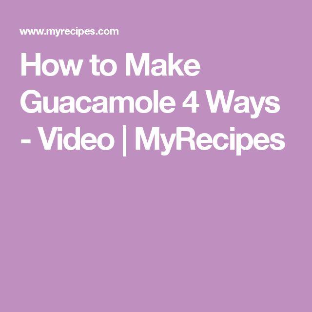 How to Make Guacamole 4 Ways - Video | MyRecipes