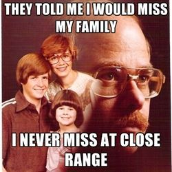 :), and my dark humor comes out immensely when reading vengeance dad memes.: