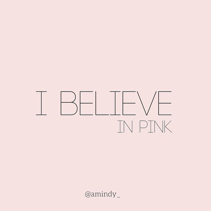 I believe in pink!   Quote of the day  @amindy_ www.amindy.com