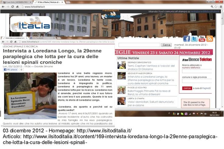 03/12/2012 Il sito d'Italia Home page + Articolo: http://www.ilsitoditalia.it/content/169-intervista-loredana-longo-la-29enne-paraplegica-che-lotta-la-cura-delle-lesioni-spinali-