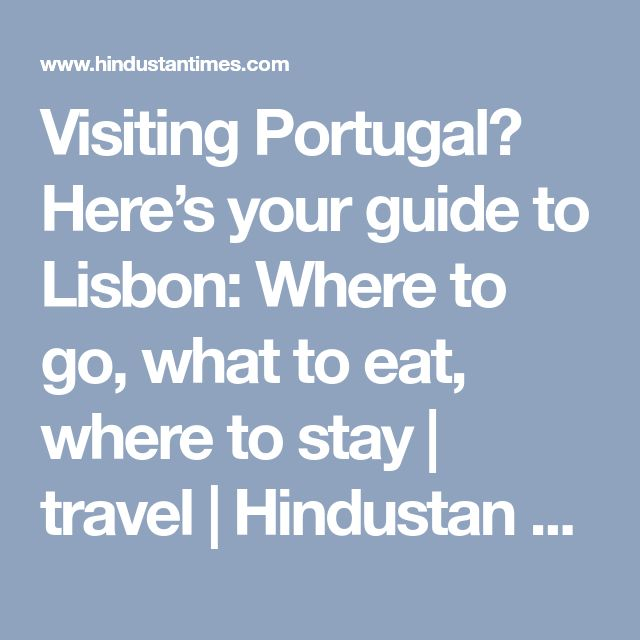 Visiting Portugal? Here's your guide to Lisbon: Where to go, what to eat, where to stay | travel | Hindustan Times