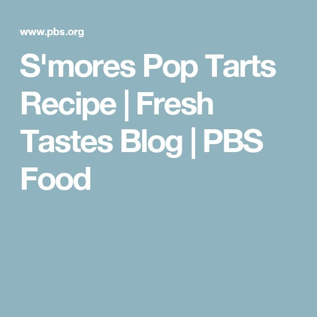 S'mores Pop Tarts Recipe | Fresh Tastes Blog | PBS Food