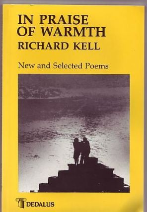 Kell, Richard - In Praise of Warmth, New and Selected Poems