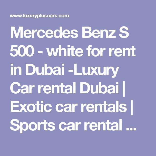 Awesome Exotic cars 2017: Mercedes Benz S 500 - white for rent in Dubai -Luxury Car rental Dubai | Exotic ...  Mercedes Benz S 500 - white for rent in Dubai -Luxury Car rental Dubai | Exotic car rentals | Sport