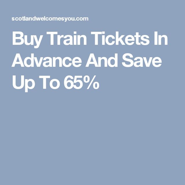 Buy Train Tickets In Advance And Save Up To 65%