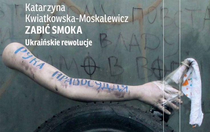 Zabić smoka. Ukraińskie rewolucje