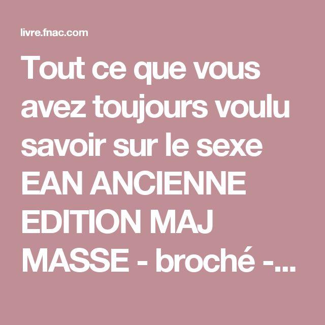 Tout ce que vous avez toujours voulu savoir sur le sexe EAN ANCIENNE EDITION MAJ MASSE - broché - David Reuben - Achat Livre - Achat & prix Fnac