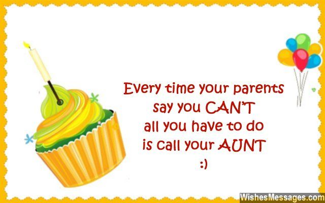 Awww! A sweet quote for a nephew... Every time your parents say you CAN'T, all you have to do is call your AUNT. via WishesMessages.com