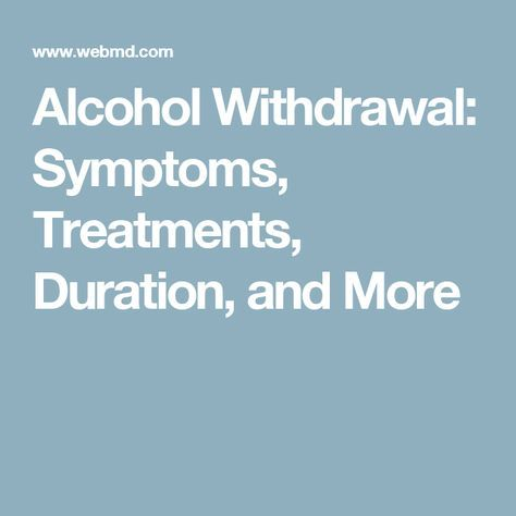 Alcohol Withdrawal: Symptoms, Treatments, Duration, and More