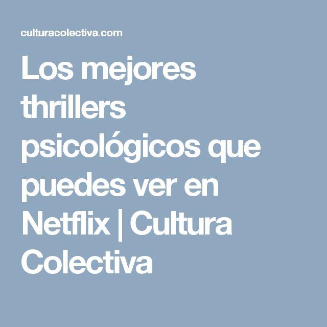Los mejores thrillers psicológicos que puedes ver en Netflix | Cultura Colectiva