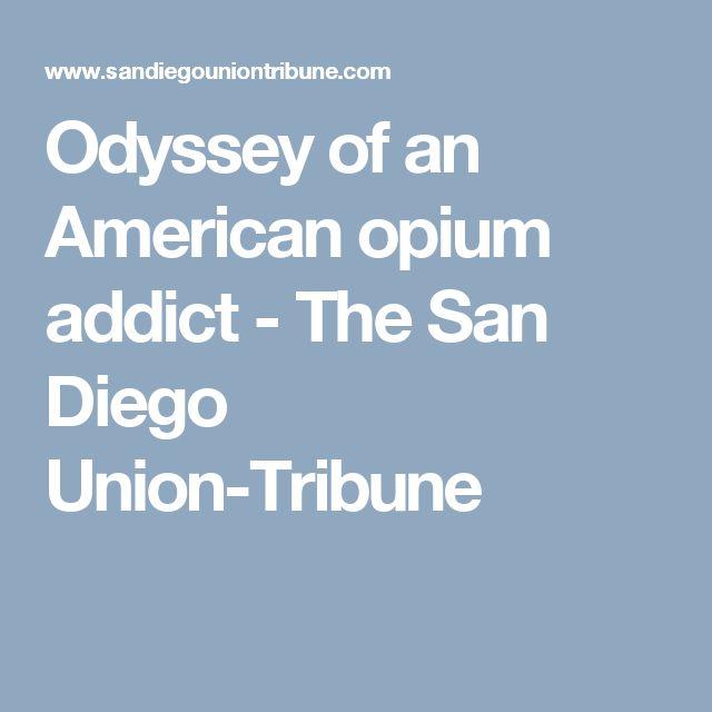 Odyssey of an American opium addict - The San Diego Union-Tribune