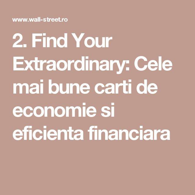 2. Find Your Extraordinary: Cele mai bune carti de economie si eficienta financiara