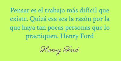 Pensar es el trabajo más difícil que existe. Quizá esa sea la razón por la que haya tan pocas personas que lo practiquen. Henry Ford #Frases http://formulasparaganardinero.com/15-frases-motivacionales-para-el-trabajo/