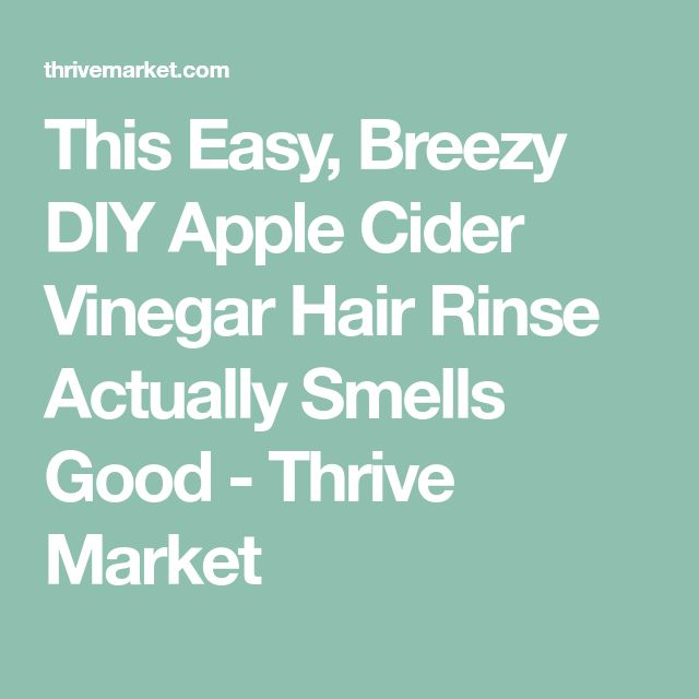 This Easy, Breezy DIY Apple Cider Vinegar Hair Rinse Actually Smells Good - Thrive Market