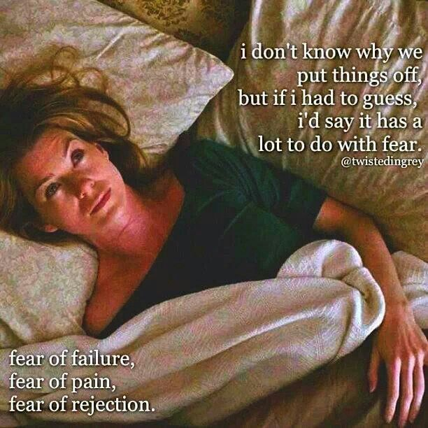 Fear of pain..Fear of failure.. Fear of rejection !! Meredith-- Grey's Anatomy