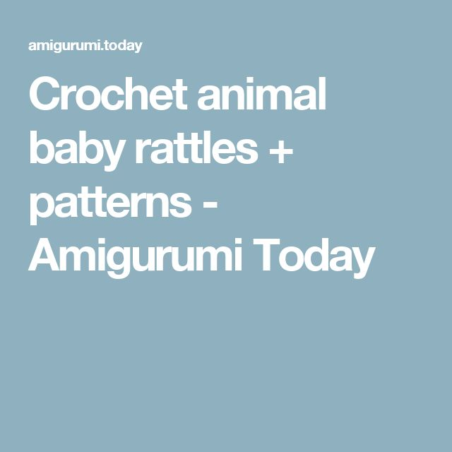 Crochet animal baby rattles + patterns - Amigurumi Today