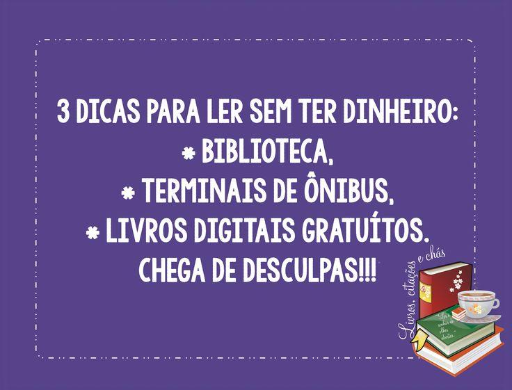 Não precisa de dinheiro para ler bons livros. Quem gosta de ler, sempre encontra um jeito.