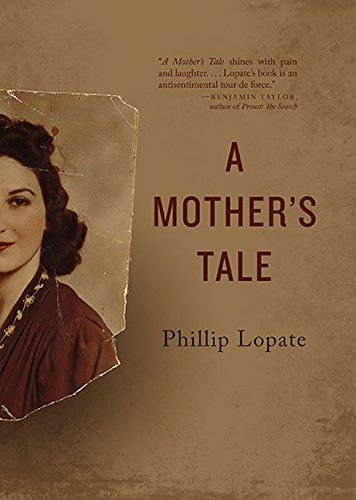 A Mother's Tale (21st Century Essays) by Phillip Lopate