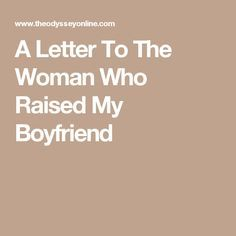 A Letter To The Woman Who Raised My Boyfriend