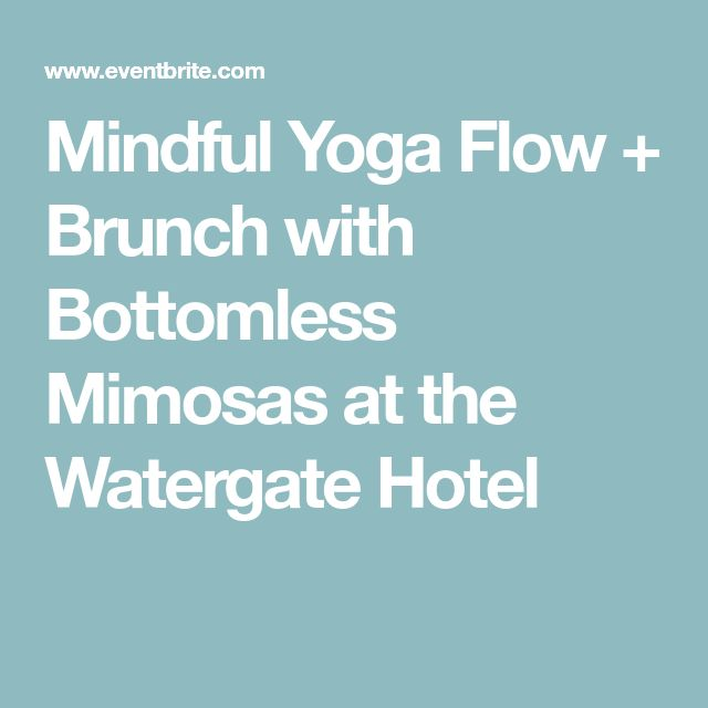 Mindful Yoga Flow + Brunch with Bottomless Mimosas at the Watergate Hotel
