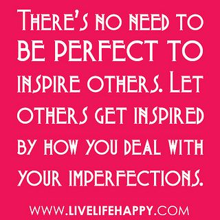 No Need to Be Perfect: Sayings, Inspiration, Quotes, Truth, Wisdom, Thought, Inspire