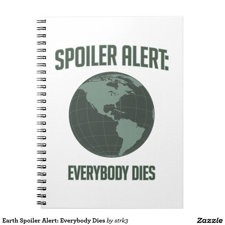 Earth Spoiler Alert: Everybody Dies Spiral Notebook