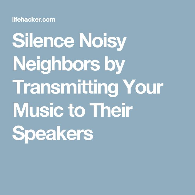 Silence Noisy Neighbors by Transmitting Your Music to Their Speakers