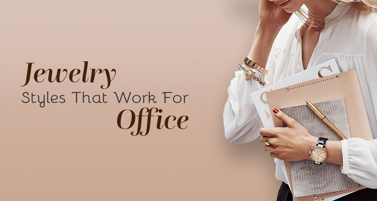 Jewelry Styles That Work For Office