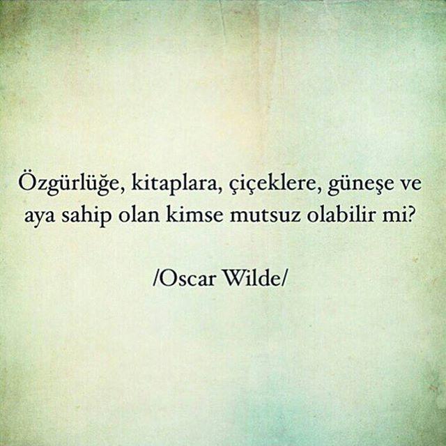 Özgürlüğe, kitaplara, çiçeklere, güneşe ve aya sahip olan kimse mutsuz olabilir mi? - Oscar Wilde #sözler #anlamlısözler #güzelsözler #manalısözler #özlüsözler #alıntı #alıntılar #alıntıdır #alıntısözler