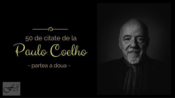 50 de citate ale lui Paulo Coehlo- partea a doua https://femeia25plus.com/2016/06/19/50-de-citate-ale-lui-paulo-coehlo-partea-a-doua/