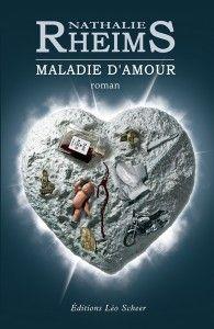 """""""Maladie d'amour"""" : Nathalie Rheims nous livre un roman plein de passion, d'amitié et flirte avec la folie"""
