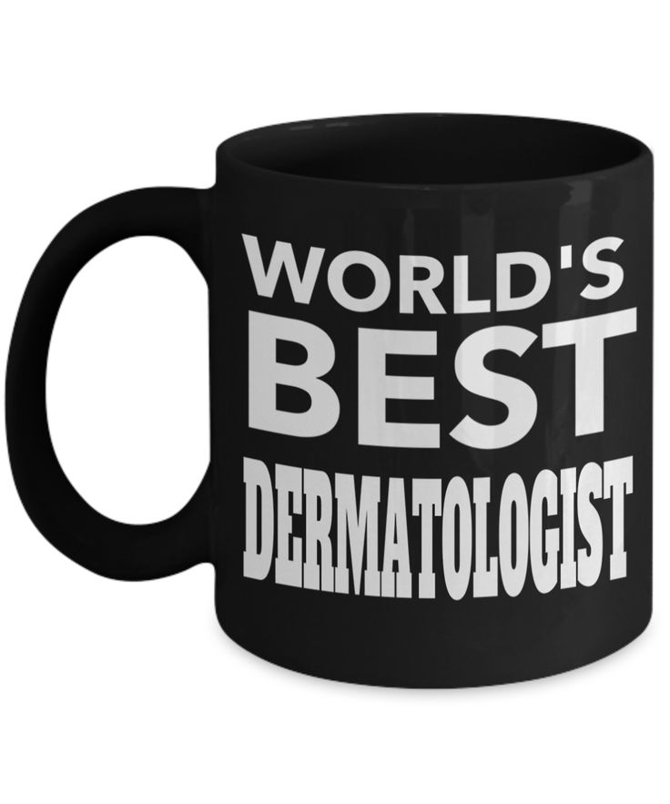 Esthetician Dermatologist – Department Of Dermatology – Funny Inspirational And Sarcasm Girlfriend Mug- Worlds Best Dermatologist, 11 Oz Black Mug