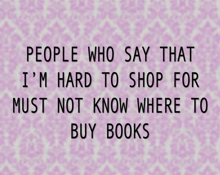 """People who say that I'm hard to shop for must not know where to buy books.""…"