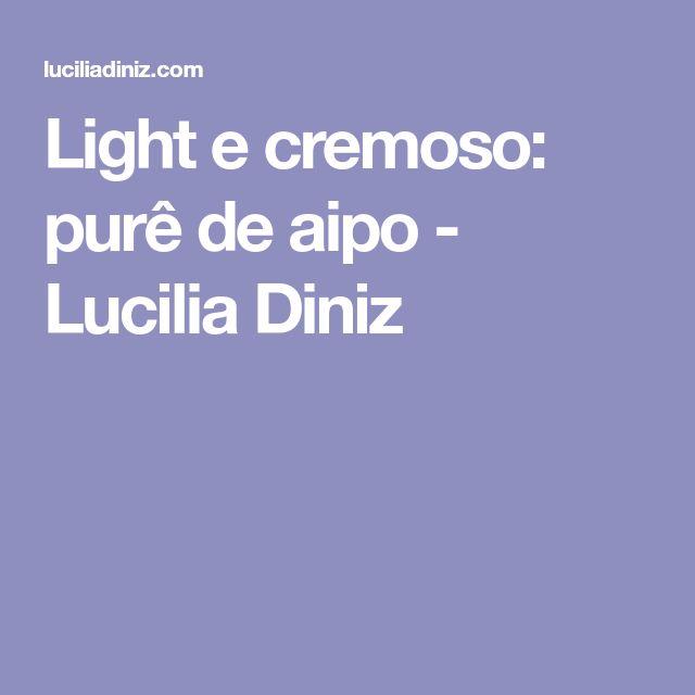 Light e cremoso: purê de aipo - Lucilia Diniz