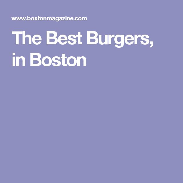 The Best Burgers, in Boston
