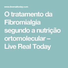 O tratamento da Fibromialgia segundo a nutrição ortomolecular – Live Real Today