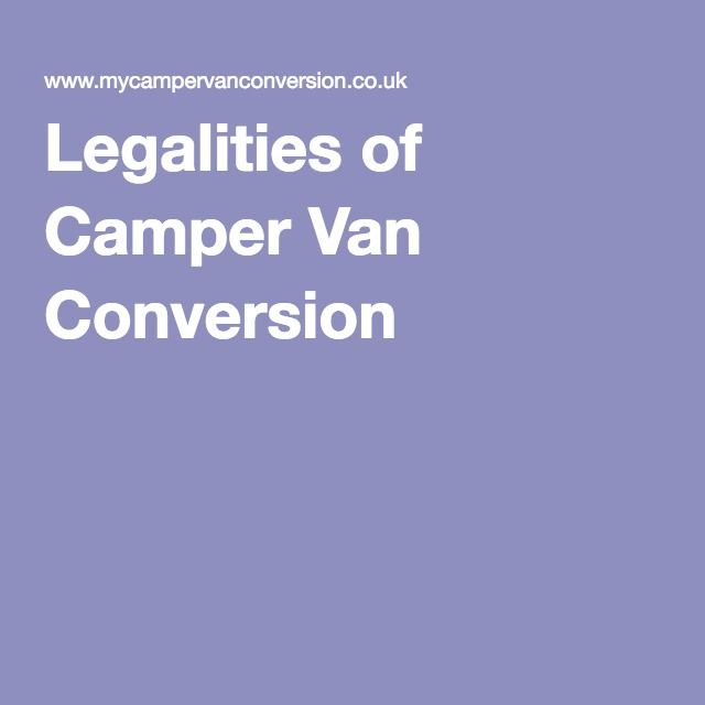 Legalities of Camper Van Conversion                                                                                                                                                     More