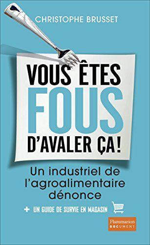 Vous êtes fous d'avaler ça ! Un industriel de l'agro-alim... https://www.amazon.fr/dp/2081363100/ref=cm_sw_r_pi_dp_x_WP9sybY31XFPN