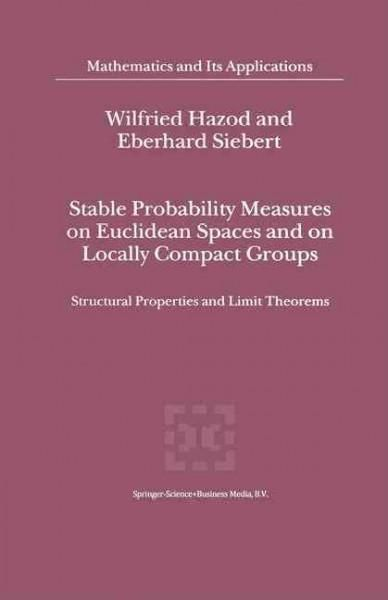 Stable Probability Measures on Euclidean Spaces and on Locally Compact Groups: Structural Properties and Limit Th...