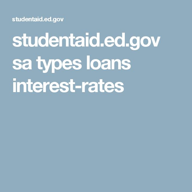 studentaid.ed.gov sa types loans interest-rates