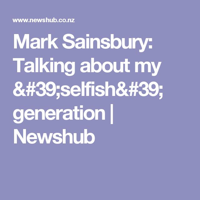Mark Sainsbury: Talking about my 'selfish' generation | Newshub