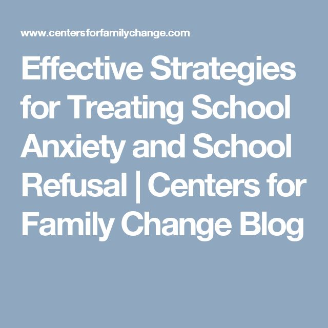 Effective Strategies for Treating School Anxiety and School Refusal   Centers for Family Change Blog