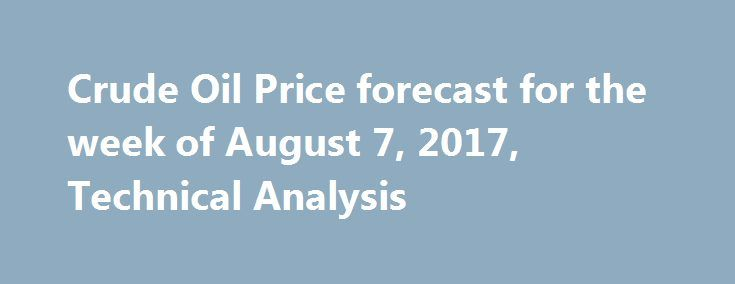 Crude Oil Price forecast for the week of August 7, 2017, Technical Analysis http://betiforexcom.livejournal.com/27380394.html  The WTI Crude Oil market initially fell during the week but did find a little bit of resiliency towards the end of the day on Friday. Because of this, looks as...The post Crude Oil Price forecast for the week of August 7, 2017,...The post Crude Oil Price forecast for the week of August 7, 2017, Technical Analysis appeared first on Forex news forex trade…