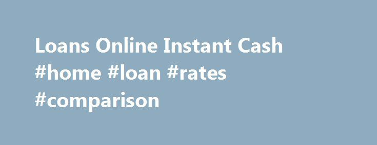 Loans Online Instant Cash #home #loan #rates #comparison http://loan-credit.remmont.com/loans-online-instant-cash-home-loan-rates-comparison/  #instant online loans # Just about all areas of marketplace which includes business enterprise, educational facilities, offices, retailers, significant places, companies and corporations are crowded if you use laptops. Below-average credit electric motor bank loan is of having for Loans online instant cash the undesirable collectors which can cause…