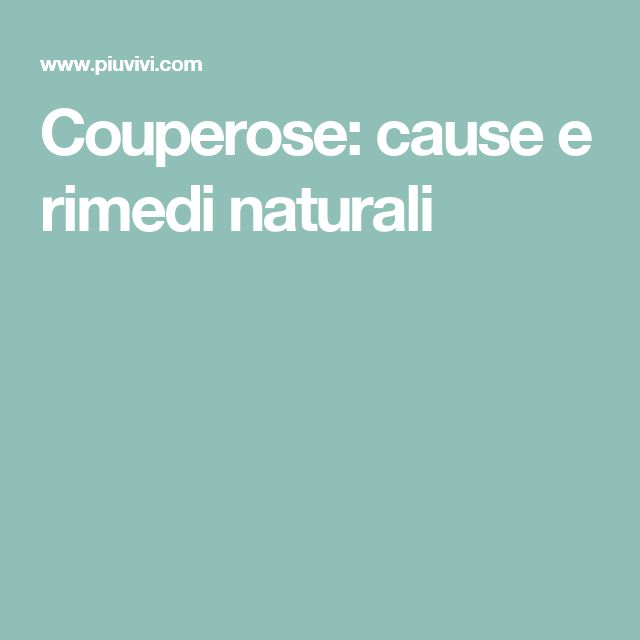 Couperose: cause e rimedi naturali