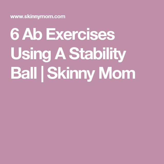 6 Ab Exercises Using A Stability Ball | Skinny Mom